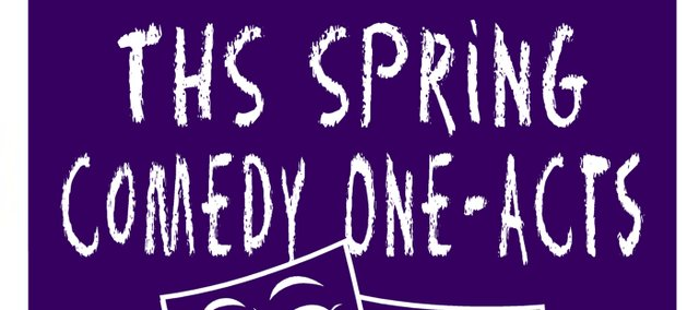 The Tonganoxie High School Drama Department is presenting one-act comedy plays Saturday, April 21, and Sunday, April 22, 2012, at the Tonganoxie Performing Arts Center.